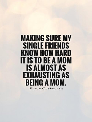 ... hard it is to be a mom is almost as exhausting as being a mom. Picture
