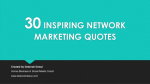 30 INSPIRING NETWORKMARKETING QUOTESCreated by Deborah DawuiHome ...
