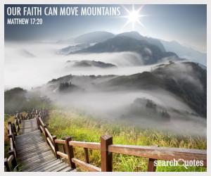 Our Faith Can Move Mountains ~ Faith Quote
