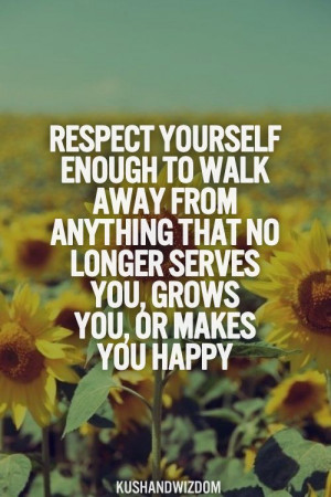 Respect yourself enough to walk away from anything