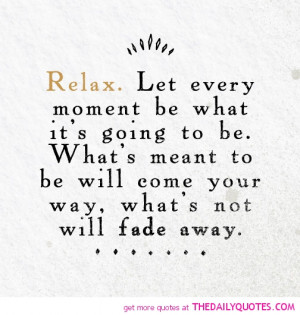 Relax Quotes And Sayings Let-every-moment-be-what-its- ...