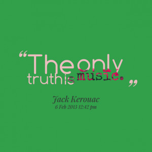 Quotes Picture: the only truth is music