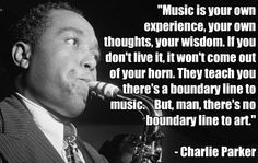 ... Quotes, Charli Parker, Ears, Living Music, Parker Quotes, Charlie