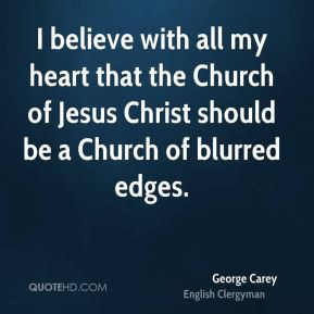 George Carey - I believe with all my heart that the Church of Jesus ...