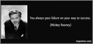 ... -you-always-pass-failure-on-your-way-to-success-mickey-rooney-157797