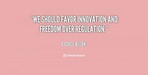 """We should favor innovation and freedom over regulation."""""""