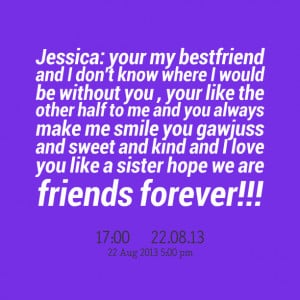 Quotes Picture: jessica: your my bestfriend and i don't know where i ...
