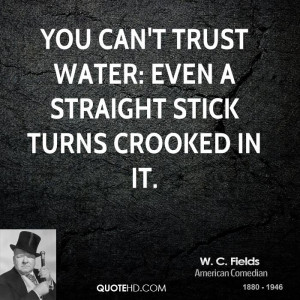 fields-trust-quotes-you-cant-trust-water-even-a-straight-stick.jpg