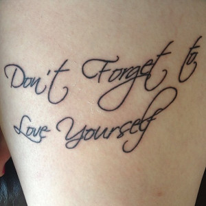 Dont forget to love yourself quote tattoo uncategorized