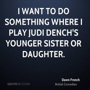 dawn french dawn french i want to do something where i play judi jpg