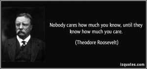 Nobody cares how much you know, until they know how much you care ...