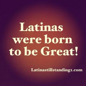 Latinas were born to be great! Latina Still Standing