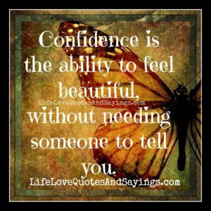 Confidence is the ability to feel beautiful, without needing someone ...