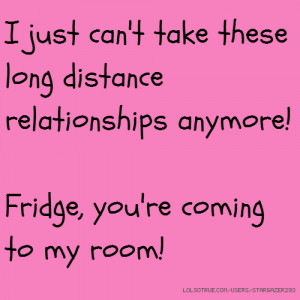 just can't take these long distance relationships anymore! Fridge ...