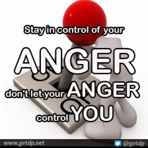 Stay in control of your anger don't let your anger control you
