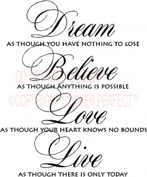 though you have nothing to lose Believe as though anything is possible ...