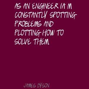 As an engineer I'm constantly spotting problems Quote By James Dyson.
