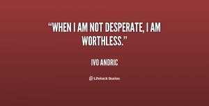 quote-Ivo-Andric-when-i-am-not-desperate-i-am-60471.png