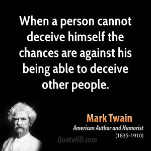 ... deceive himself the chances are against his being able to deceive