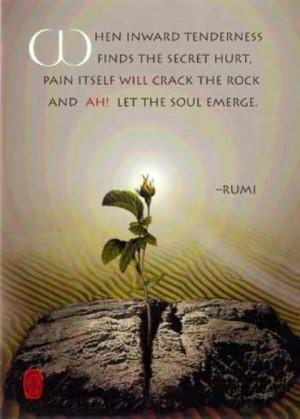 When inward tenderness finds the secret hurt, pain itself will crack ...