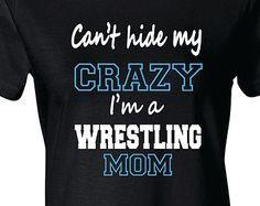 Wrestling Mom Shirt, Wrestling Mom T-Shirt, Can't Hide Crazy More