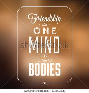 Inspirational quote about friendship / Friendship is one mind in two ...