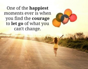 ... -is-when-you-find-the-courage-to-let-go-of-what-you-cant-change..jpg