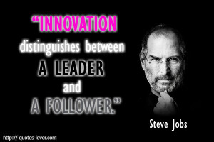 Powerful Quotes of Steve Jobs : Innovation distinguishes between a ...
