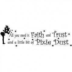 ... need is faith and trust. And a little bit of pixie dust.