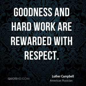Goodness and hard work are rewarded with respect.