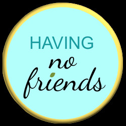 You are here: Home » HAVING NO FRIENDS » Why would someone have no ...