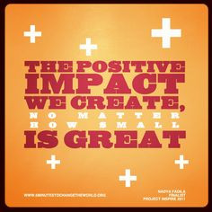 The Positive Impact We Create, No Matter How Small, Is Great. # ...