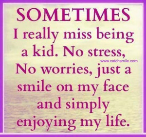 Really Miss Being a Kid, no stress, no worries, just a smile on my ...