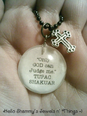 TUPAC SHAKUR Quote Necklace. Only GOD can Judge me.
