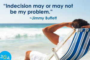 Home / Photos / Indecision Quote by Jimmy Buffett