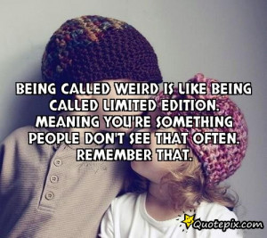 called weird is like being called limited edition quote quotes