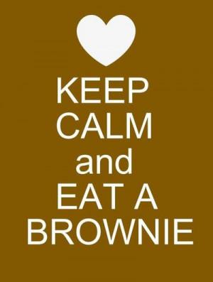 Keep Calm and Eat A Brownie