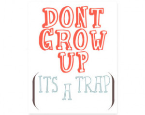 Quotes About Growing Up Too Fast Tumblr Grow up it's a trap quote,