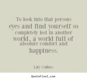 Design picture quotes about love - To look into that persons eyes and ...