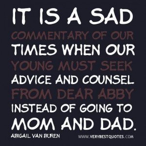... advice and counsel from dear abby instead of going to mom and dad