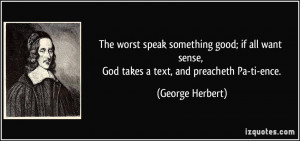 ... sense, God takes a text, and preacheth Pa-ti-ence. - George Herbert