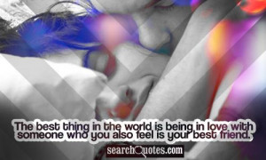 The best thing in the world is being in love with someone who you also ...