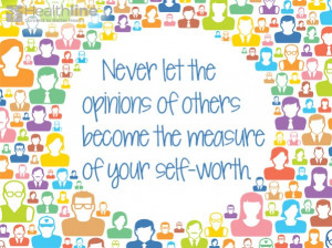 Others cannot define you, nor determine your worth.