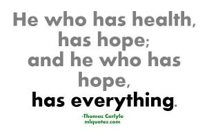 he who has health has hope and he who has hope has everything thomas ...