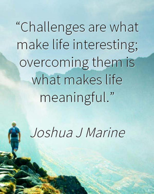 quote-challenges-are-what-make-life-intersting-overcoming-them-is-what ...