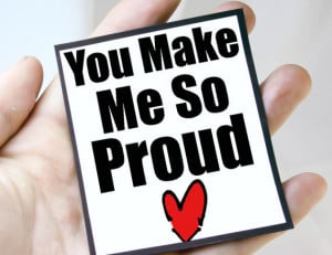 So Proud Of You Quotes I AM so Proud of You Quotes