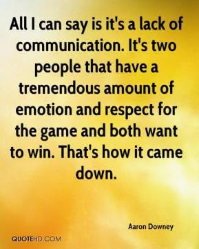 Aaron Downey - All I can say is it's a lack of communication. It's two ...