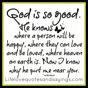 God Is So Good. He Knows Where a Person Will be Happy, Where They Can ...