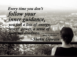 Every time you don't follow your inner guidance, you feel a loss of ...