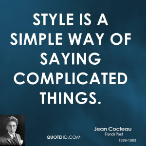 Style is a simple way of saying complicated things.